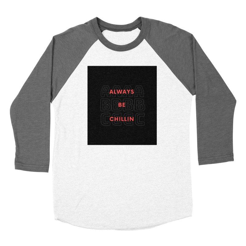 Always Be Chillin Women's Longsleeve T-Shirt by Dream BOLD Network Shop