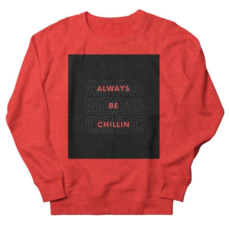 Always Be Chillin Men's Sweatshirt by Dream BOLD Network Shop
