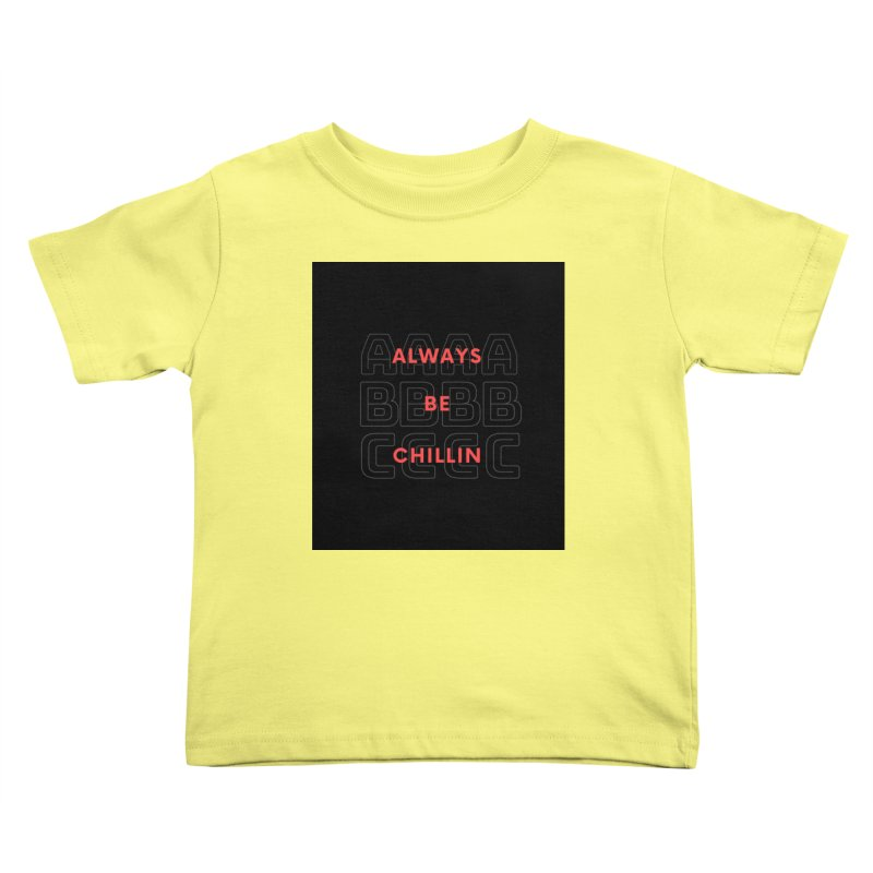 Always Be Chillin Kids Toddler T-Shirt by Dream BOLD Network Shop