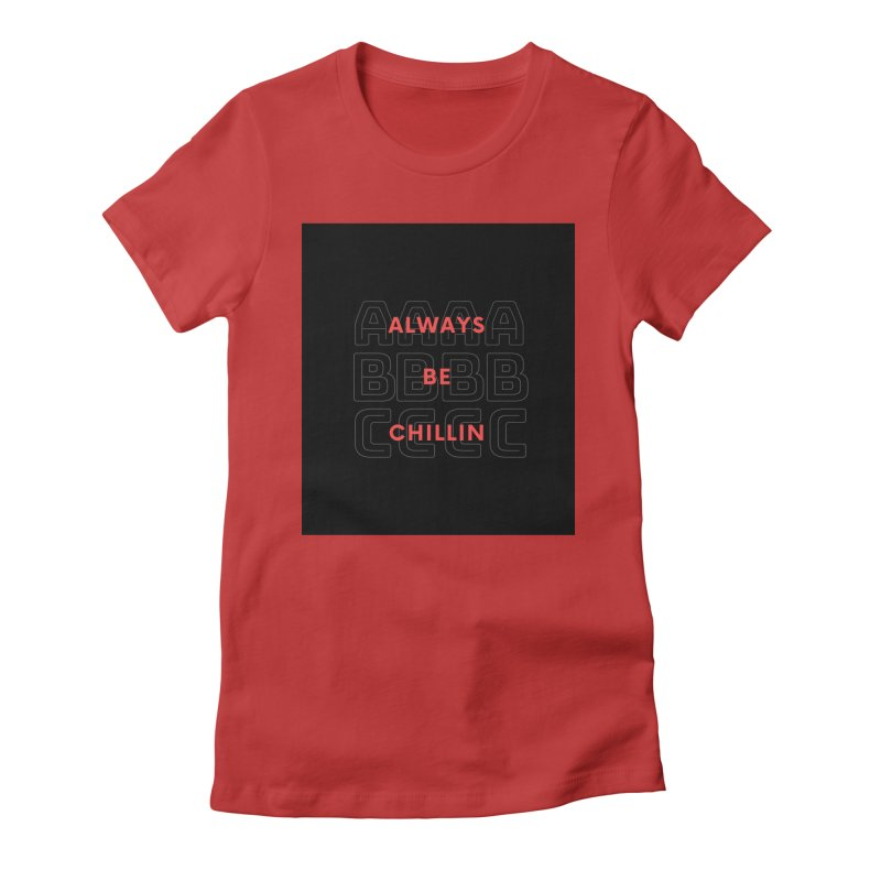 Always Be Chillin Women's T-Shirt by Dream BOLD Network Shop