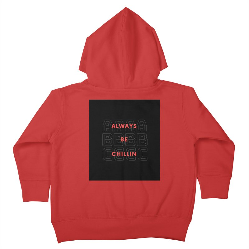 Always Be Chillin Kids Toddler Zip-Up Hoody by Dream BOLD Network Shop