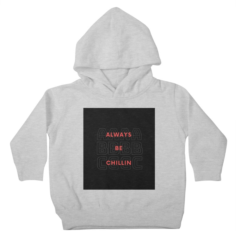 Always Be Chillin Kids Toddler Pullover Hoody by Dream BOLD Network Shop