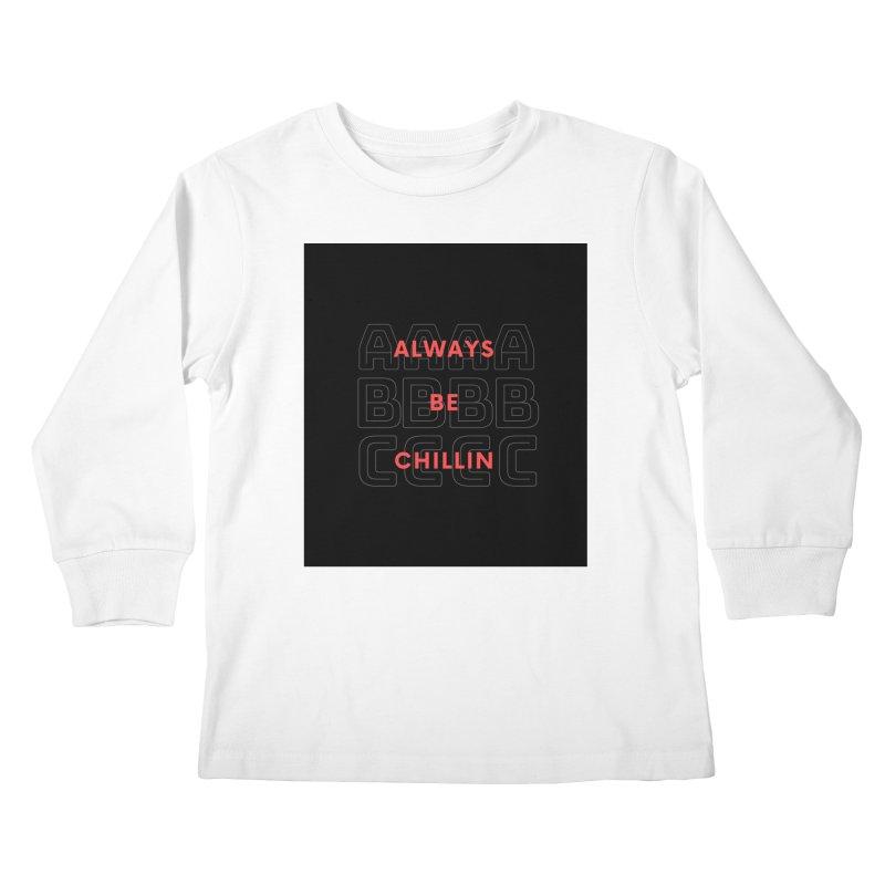 Always Be Chillin Kids Longsleeve T-Shirt by Dream BOLD Network Shop