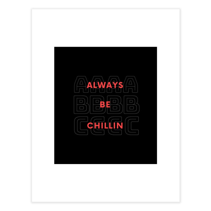 Always Be Chillin Home Fine Art Print by Dream BOLD Network Shop