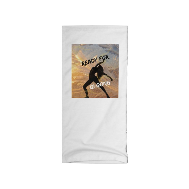 Ready for Qi Gong Accessories Neck Gaiter by Dream BOLD Network Shop