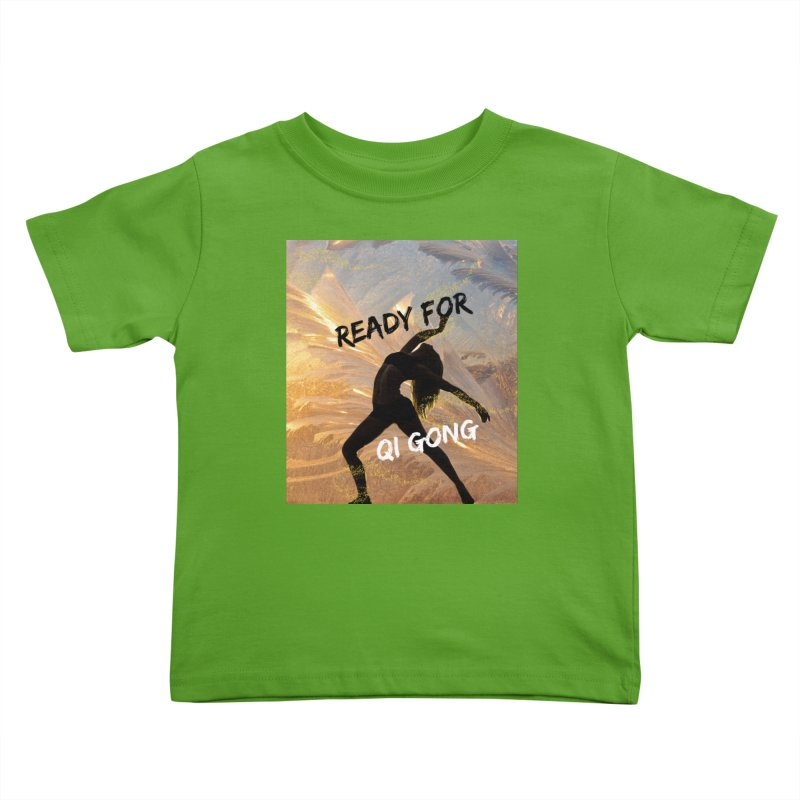 Ready for Qi Gong Kids Toddler T-Shirt by Dream BOLD Network Shop