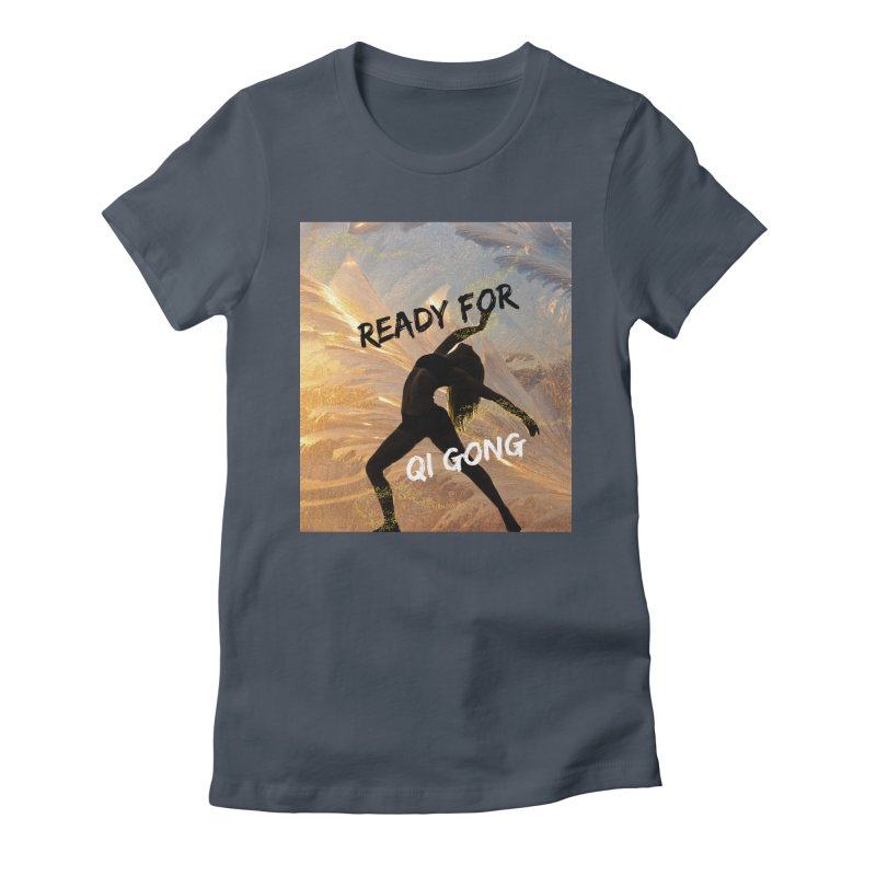 Ready for Qi Gong Women's T-Shirt by Dream BOLD Network Shop