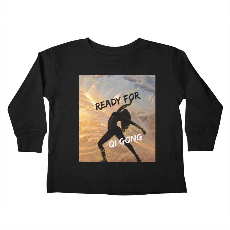 Ready for Qi Gong Kids Toddler Longsleeve T-Shirt by Dream BOLD Network Shop