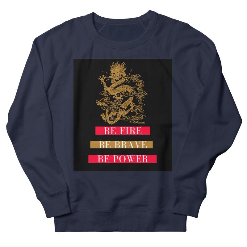 Be Fire Women's Sweatshirt by Dream BOLD Network Shop
