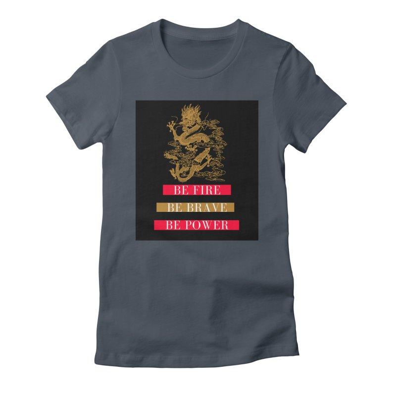 Be Fire Women's T-Shirt by Dream BOLD Network Shop