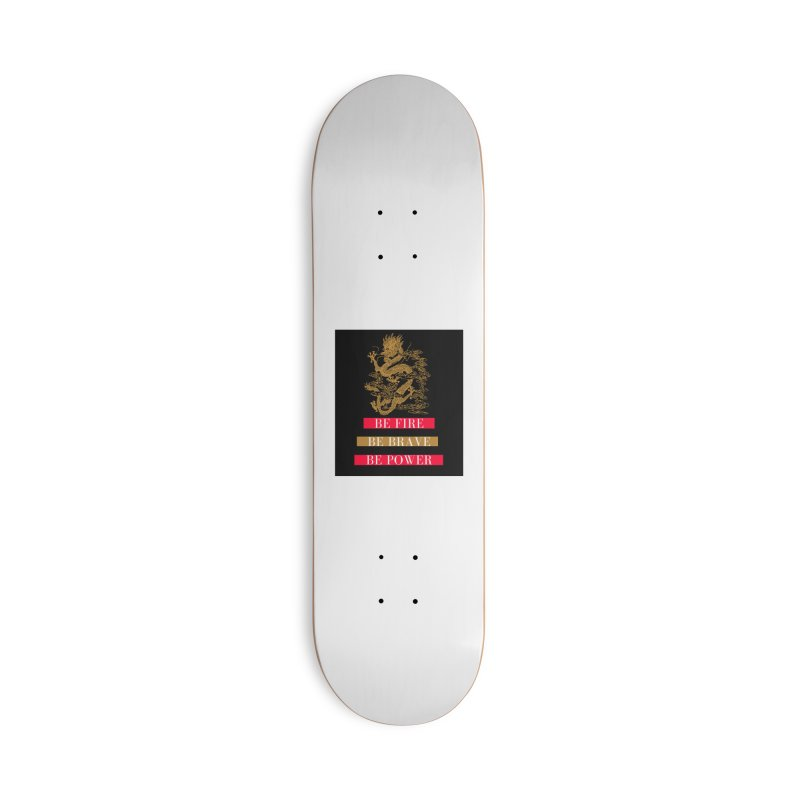 Be Fire Accessories Skateboard by Dream BOLD Network Shop