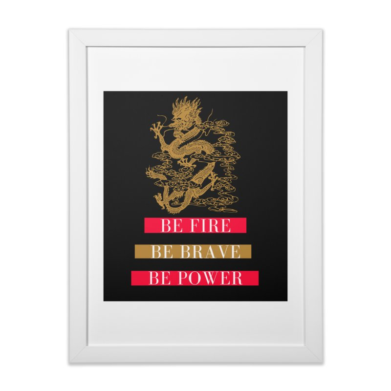 Be Fire Home Framed Fine Art Print by Dream BOLD Network Shop