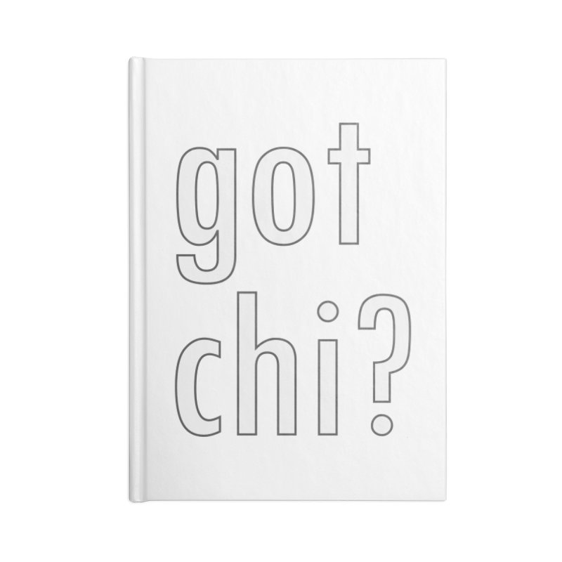 got chi? Accessories Blank Journal Notebook by Dream BOLD Network Shop