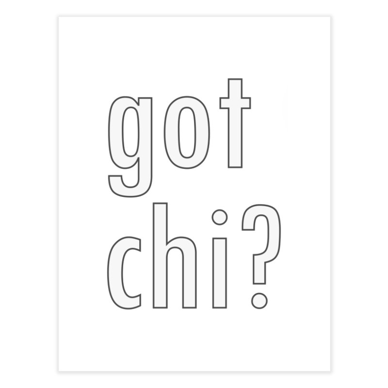 got chi? Home Fine Art Print by Dream BOLD Network Shop