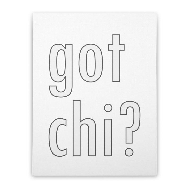 got chi? Home Stretched Canvas by Dream BOLD Network Shop