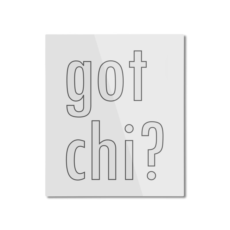 got chi? Home Mounted Aluminum Print by Dream BOLD Network Shop