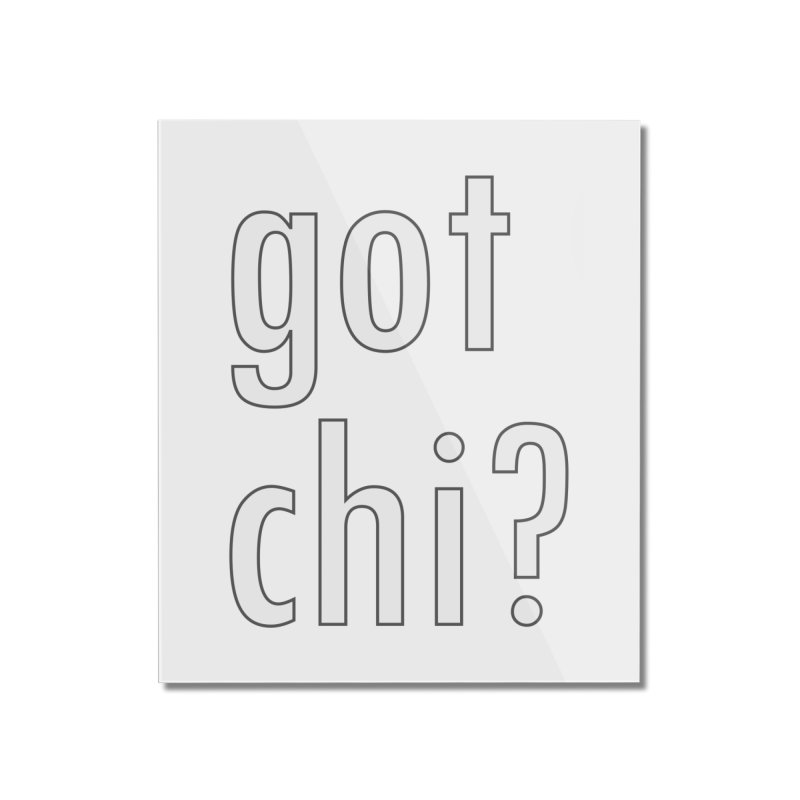 got chi? Home Mounted Acrylic Print by Dream BOLD Network Shop