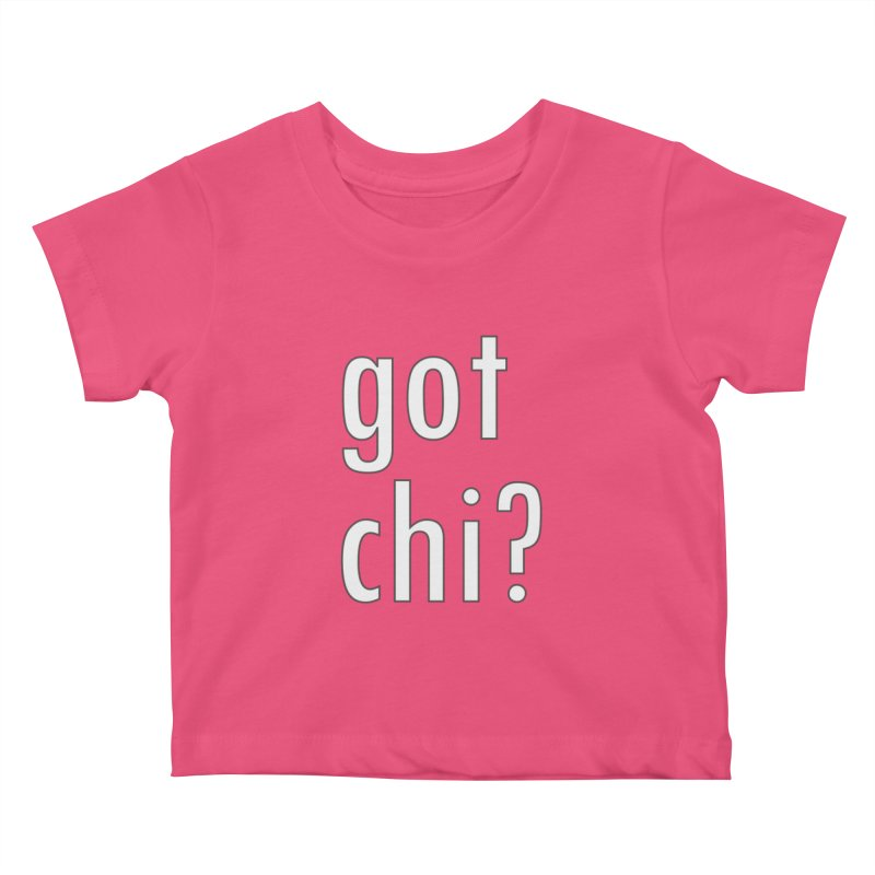 got chi? Kids Baby T-Shirt by Dream BOLD Network Shop