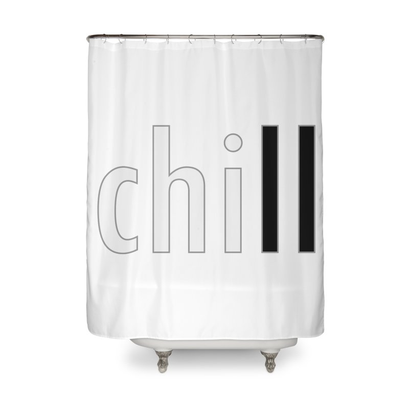 CHILL Home Shower Curtain by Dream BOLD Network Shop