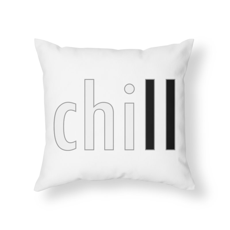 CHILL Home Throw Pillow by Dream BOLD Network Shop