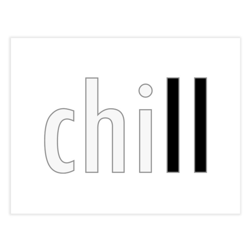 CHILL Home Fine Art Print by Dream BOLD Network Shop