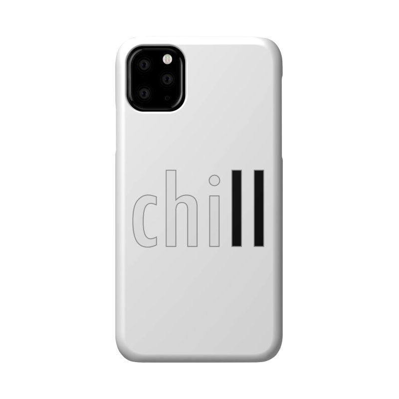 CHILL Accessories Phone Case by Dream BOLD Network Shop