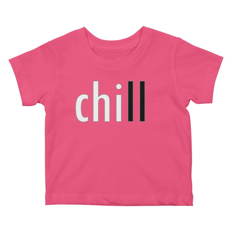 CHILL Kids Baby T-Shirt by Dream BOLD Network Shop