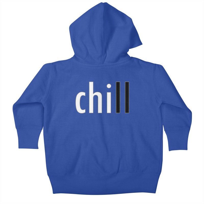 CHILL Kids Baby Zip-Up Hoody by Dream BOLD Network Shop