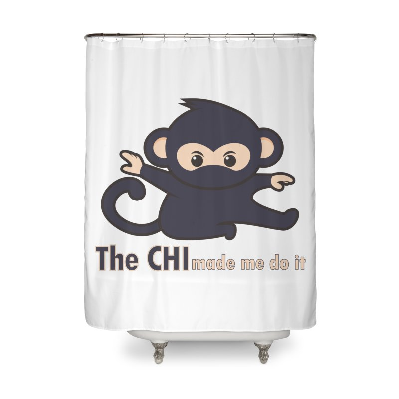 The CHI made me do it Home Shower Curtain by Dream BOLD Network Shop