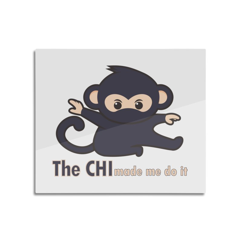 The CHI made me do it Home Mounted Aluminum Print by Dream BOLD Network Shop