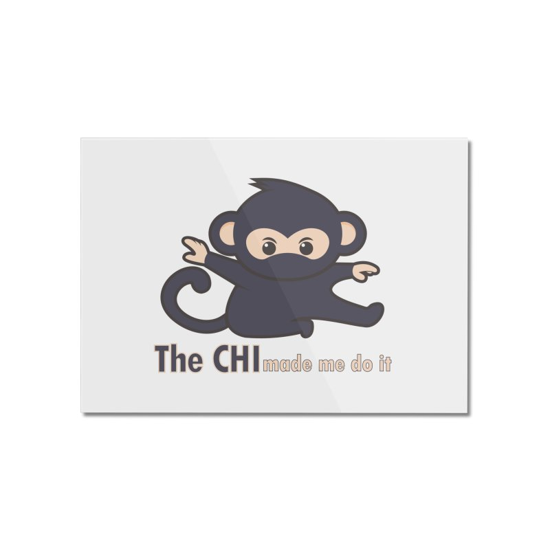 The CHI made me do it Home Mounted Acrylic Print by Dream BOLD Network Shop