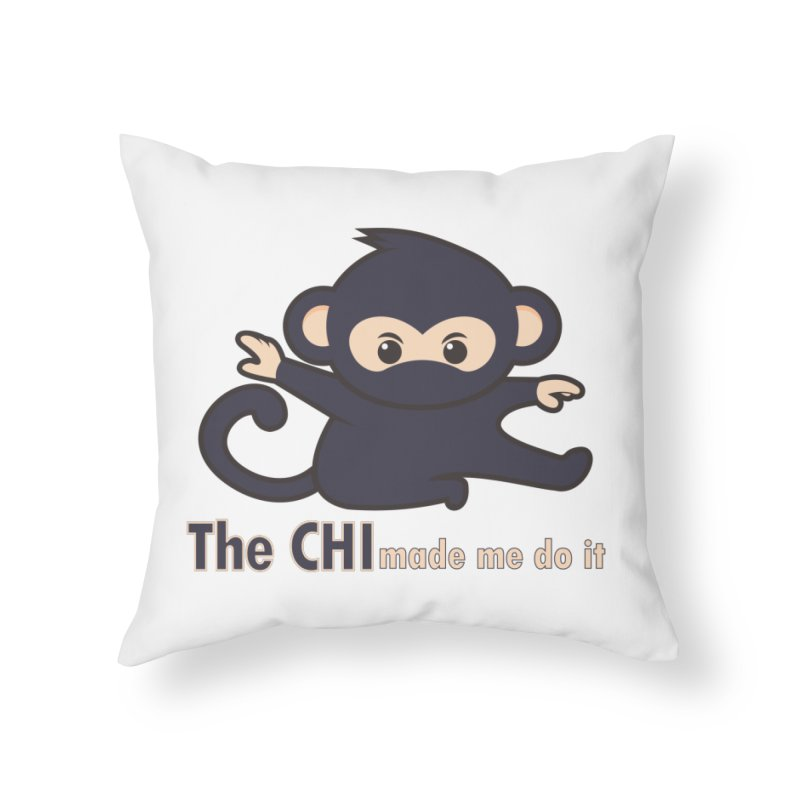 The CHI made me do it Home Throw Pillow by Dream BOLD Network Shop
