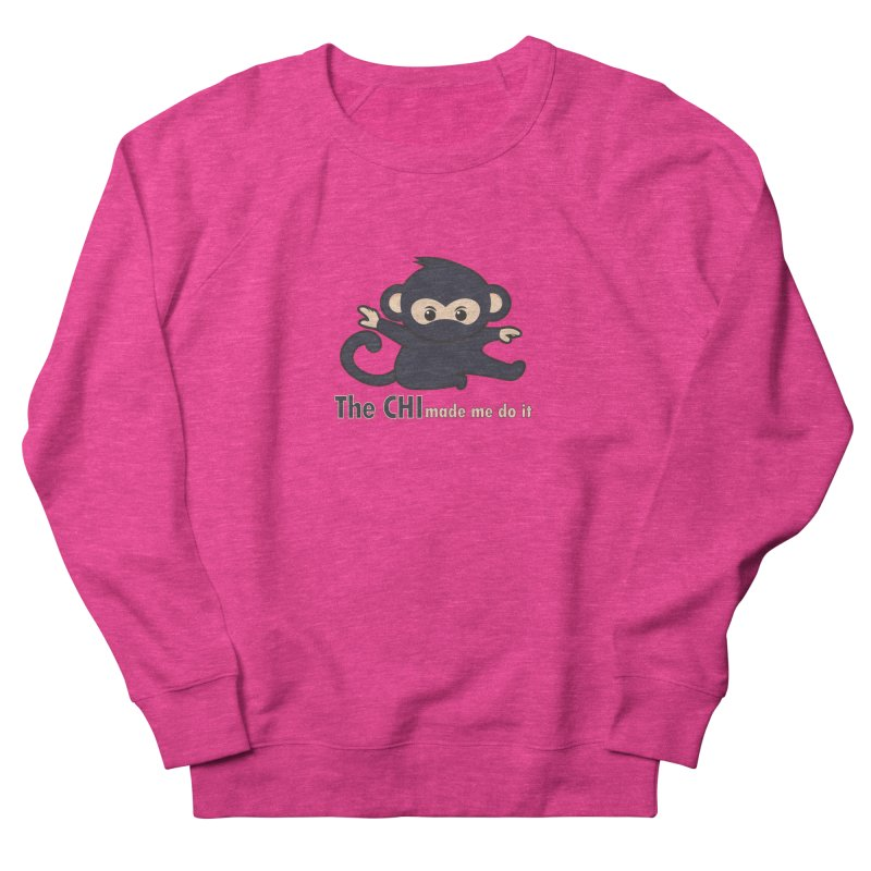 The CHI made me do it Women's Sweatshirt by Dream BOLD Network Shop