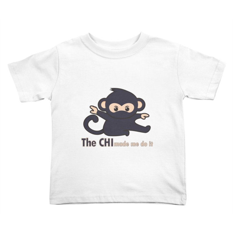 The CHI made me do it Kids Toddler T-Shirt by Dream BOLD Network Shop