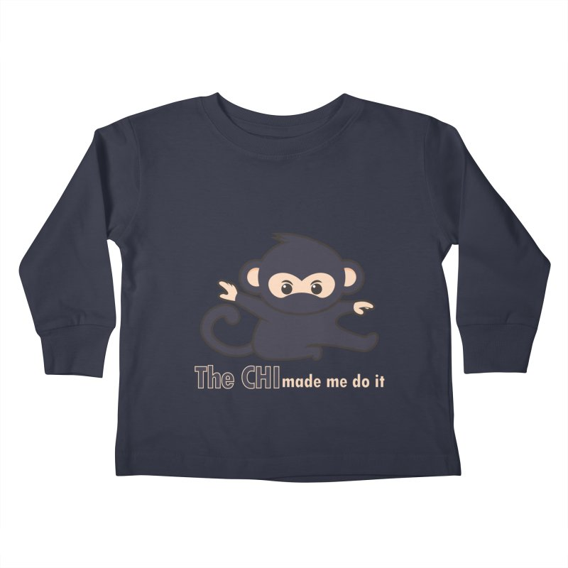 The CHI made me do it Kids Toddler Longsleeve T-Shirt by Dream BOLD Network Shop