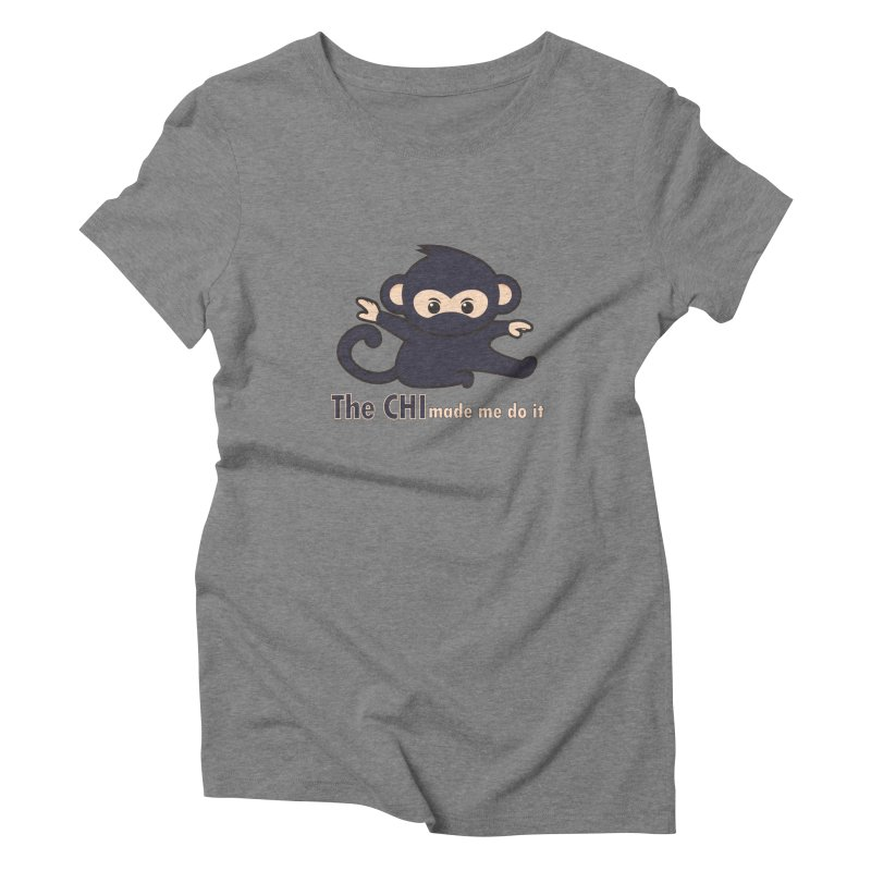 The CHI made me do it Women's Triblend T-Shirt by Dream BOLD Network Shop