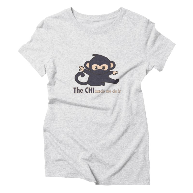 The CHI made me do it Women's T-Shirt by Dream BOLD Network Shop