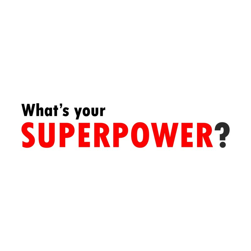 What's your SIPERPOWER? Home Mounted Acrylic Print by Dream BOLD Network Shop