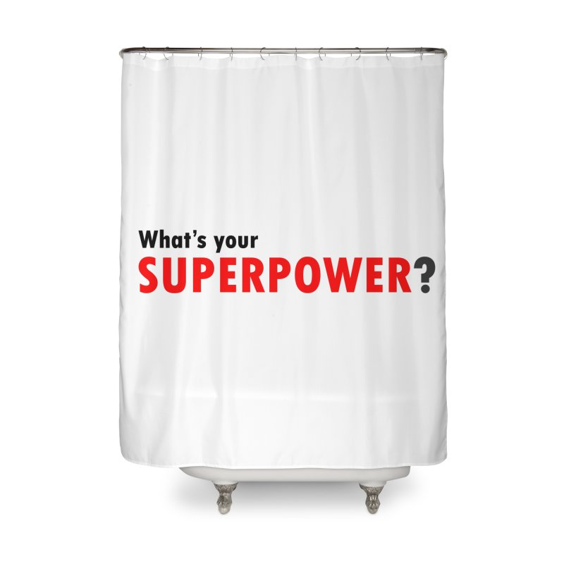 What's your SIPERPOWER? Home Shower Curtain by Dream BOLD Network Shop