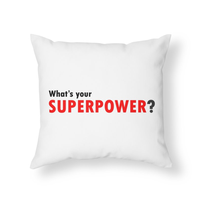 What's your SIPERPOWER? Home Throw Pillow by Dream BOLD Network Shop