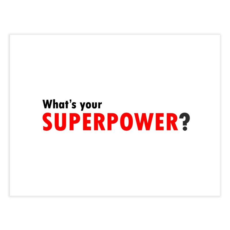 What's your SIPERPOWER? Home Fine Art Print by Dream BOLD Network Shop
