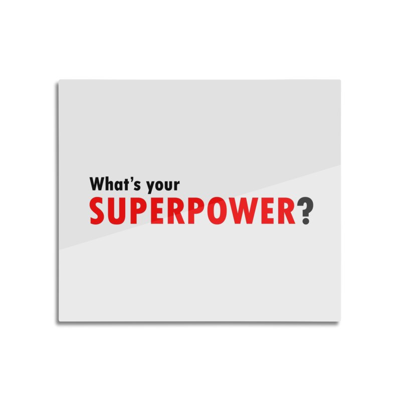 What's your SIPERPOWER? Home Mounted Aluminum Print by Dream BOLD Network Shop