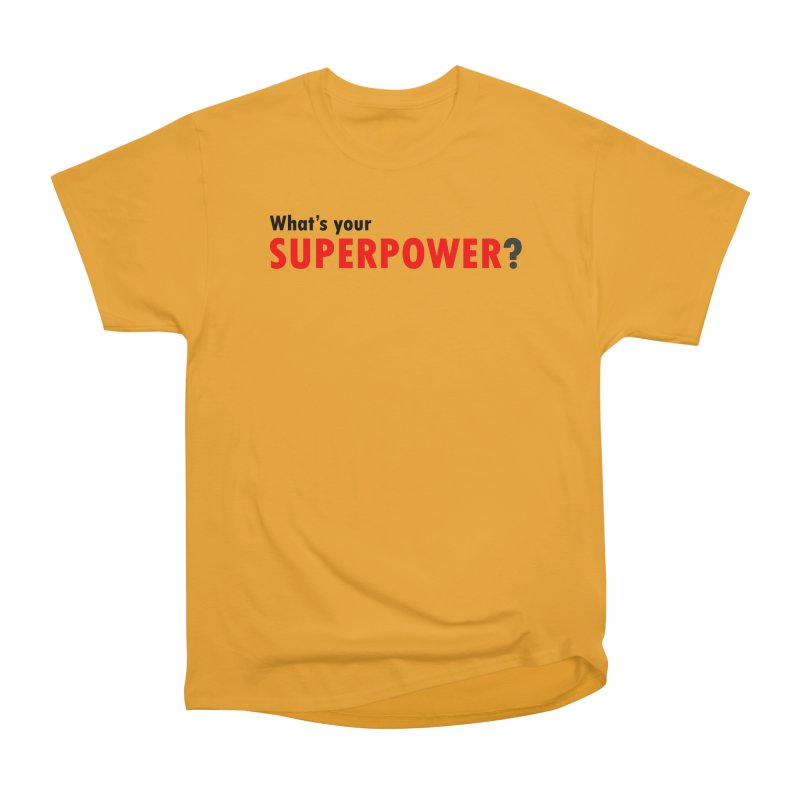 What's your SIPERPOWER? Women's Heavyweight Unisex T-Shirt by Dream BOLD Network Shop