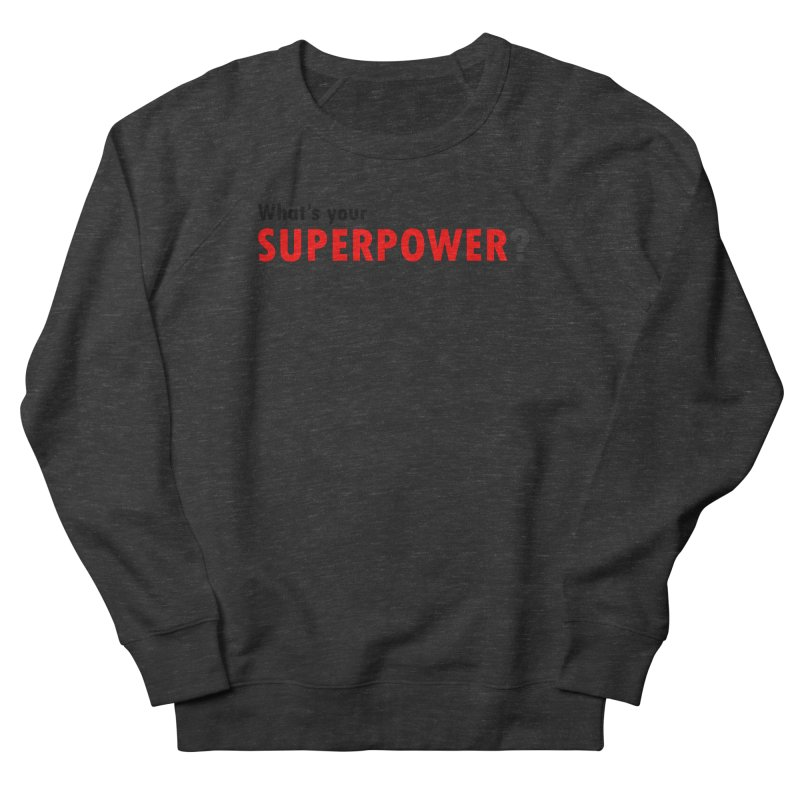 What's your SIPERPOWER? Women's French Terry Sweatshirt by Dream BOLD Network Shop