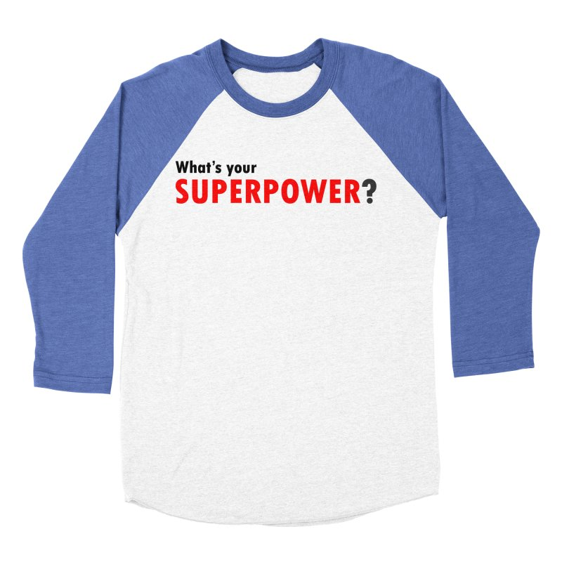 What's your SIPERPOWER? Women's Baseball Triblend Longsleeve T-Shirt by Dream BOLD Network Shop