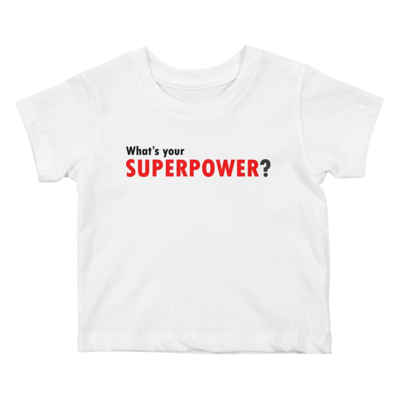 What's your SIPERPOWER? Kids Baby T-Shirt by Dream BOLD Network Shop