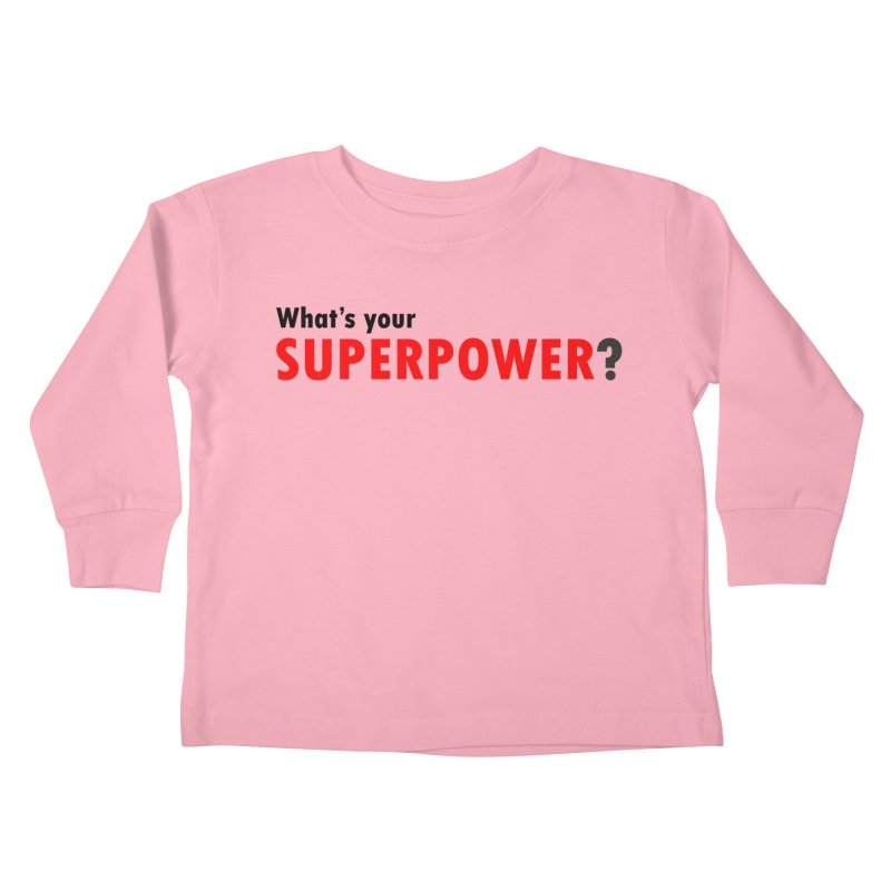 What's your SIPERPOWER? Kids Toddler Longsleeve T-Shirt by Dream BOLD Network Shop