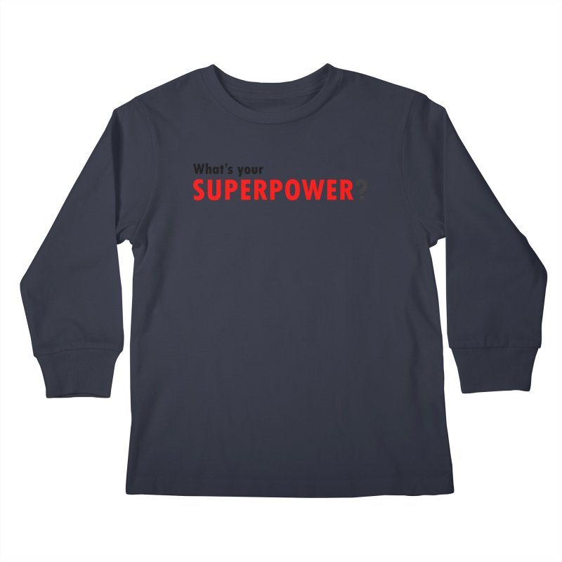 What's your SIPERPOWER? Kids Longsleeve T-Shirt by Dream BOLD Network Shop