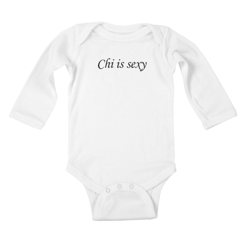 Chi is sexy Kids Baby Longsleeve Bodysuit by Dream BOLD Network Shop