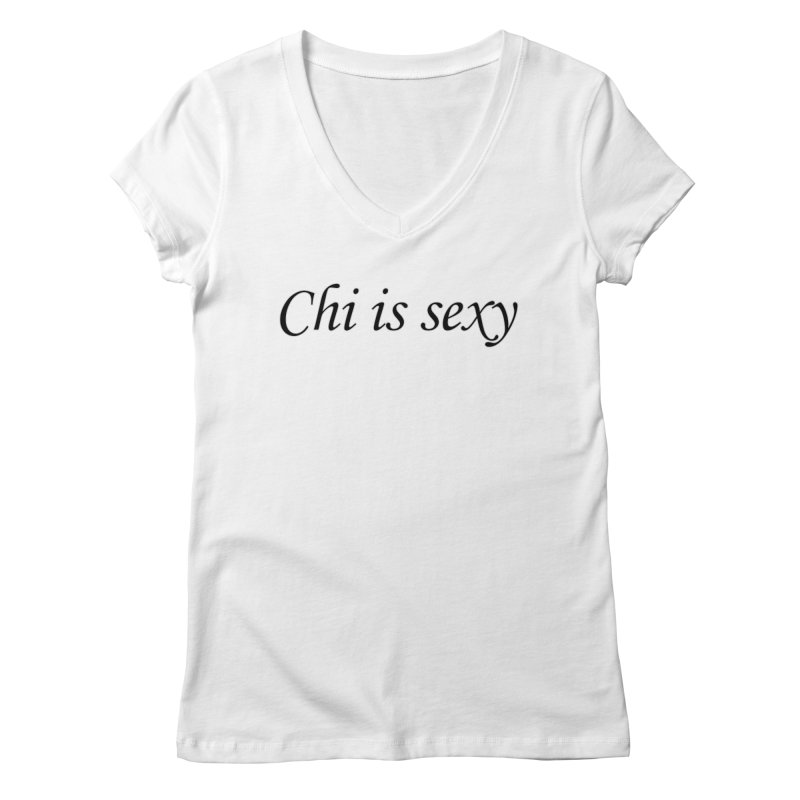 Chi is sexy Women's Regular V-Neck by Dream BOLD Network Shop